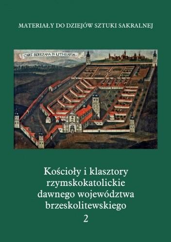 Okładka książki Kościoły i klasztory rzymskokatolickie dawnego województwa brzeskolitewskiego. Część 5. Tom 2