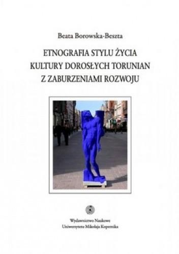 Okładka książki Etnografia stylu życia kultury dorosłych toruniań z zaburzeniami rozwoju