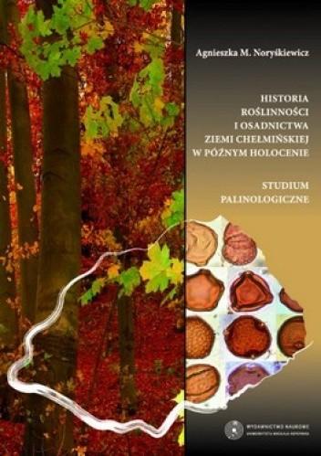 Okładka książki Historia roślinności i osadnictwa Ziemi Chełmińskiej w późnym holocenie. Studium palinologiczne