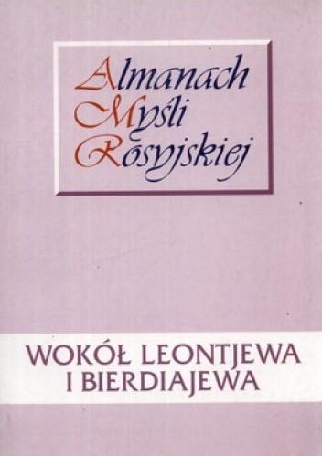 Okładka książki Wokół Leontjewa i Bierdiajewa. Almanach myśli rosyjskiej