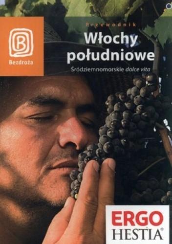 Okładka książki Włochy południowe. Śródziemnomorskie dolce vita. Przewodnik Bezdroża