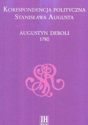 Okładka książki Korespondencja polityczna Stanisława Augusta. Augustyn Deboli 1780