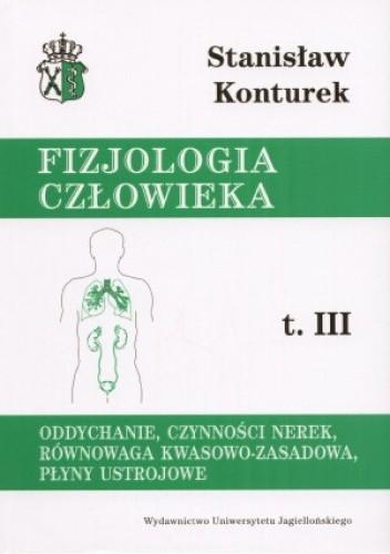 Okładka książki Oddychanie, czynności nerek, równowaga kwasowo-zasadowa, płyny ustrojowe. Fizjologia człowieka, tom III