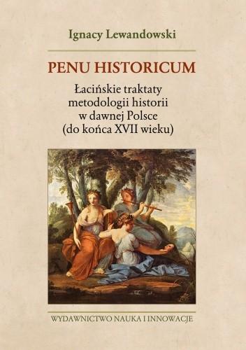 Okładka książki Penu Historicum. Łacińskie traktaty metodologii historii w dawnej Polsce (do końca XVII wieku)