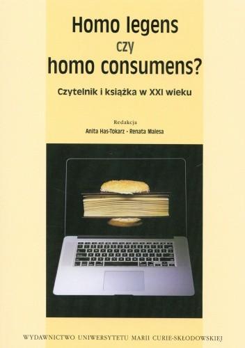 Okładka książki Homo Legens czy homo consumens? Czytelnik i książka w XXI wieku