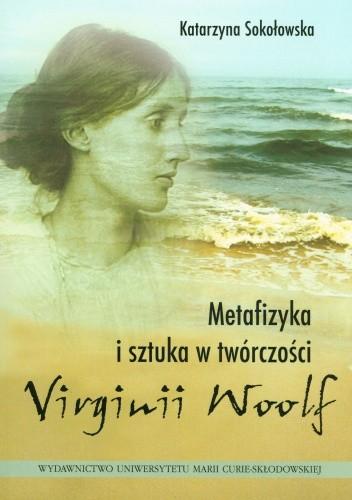 Okładka książki Metafizyka i sztuka w twórczości Virginii Woolf
