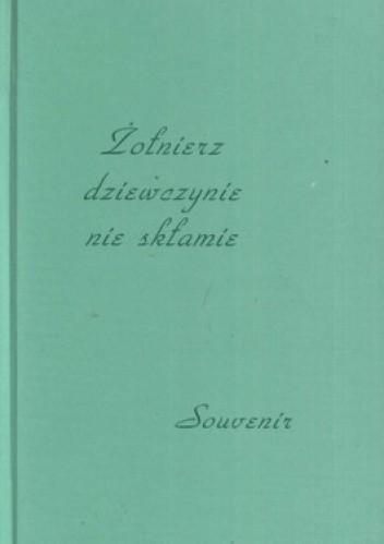 Okładka książki Żołnierz dziewczynie nie skłamie. Souvenir