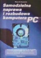Samodzielna naprawa i rozbudowa komputera PC