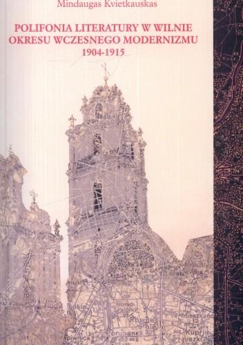 Okładka książki Polifonia literatury w Wilnie okresu wczesnego modernizmu 1904-1915