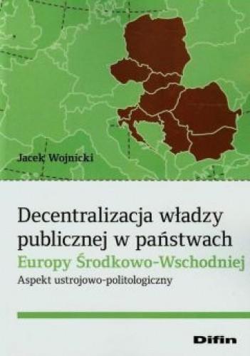 Okładka książki Decentralizacja władzy publicznej w państwach Europy Środkowo - Wschodniej