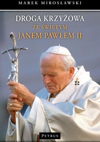 Okładka książki Droga Krzyżowa ze świętym Janem Pawłem II