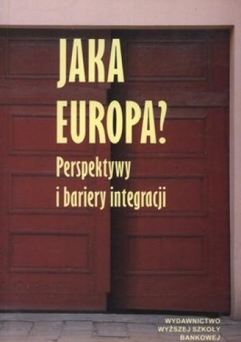 Okładka książki Jaka Europa? Perspektywy i bariery integracji