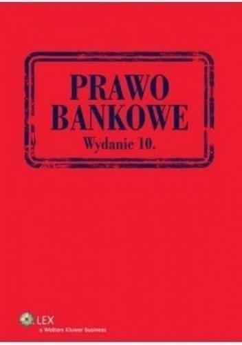 Okładka książki Prawo bankowe. Wydanie 10