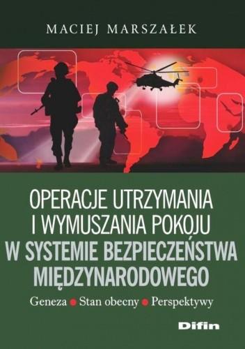 Okładka książki Operacje utrzymania i wymuszania pokoju w systemie bezpieczeństwa międzynarodowego