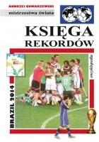 Księga rekordów. Brazil 2014: Encyklopedia piłkarska FUJI (tom 47)