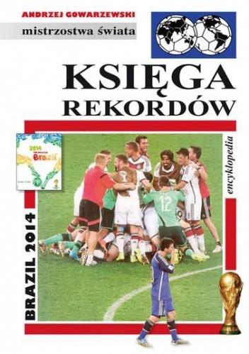 Okładka książki Księga rekordów. Brazil 2014: Encyklopedia piłkarska FUJI (tom 47)