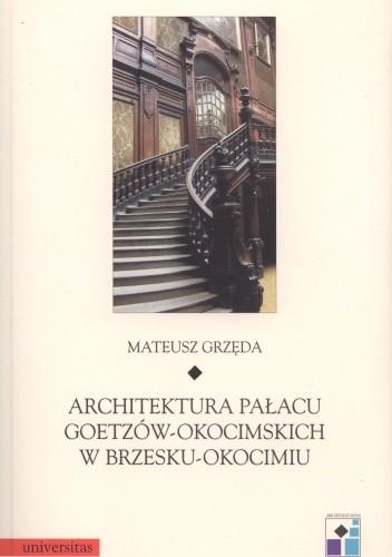 Okładka książki Architektura pałacu Goetzów - Okocimskich w Brzesku - Okocimiu