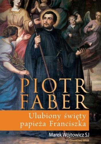 Okładka książki Piotr Faber. Ulubiony Święty papieża Franciszka