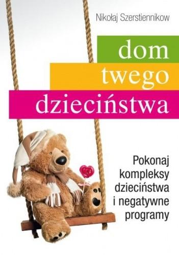 Okładka książki Dom twego dzieciństwa. Pokonaj kompleksy dzieciństwa i negatywne programy