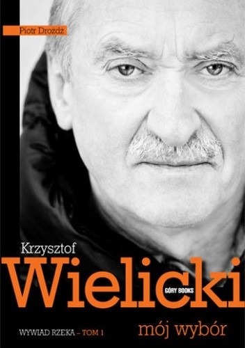 Okładka książki Krzysztof Wielicki. Mój wybór. Wywiad - rzeka. Tom 1