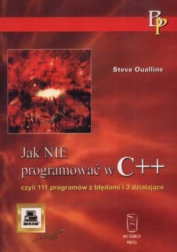 Okładka książki Jak nie programować w C++ czyli 111 programów z błędami i 3 działające