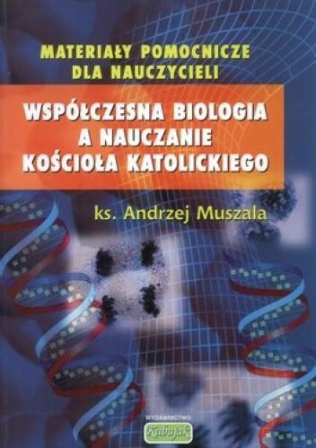 Okładka książki Współczesna biologia a nauczanie kościoła katolickiego. Wybrane zagadnienia