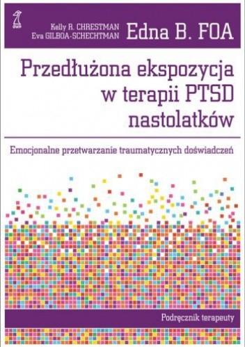 Okładka książki Przedłużona ekspozycja w terapii PTSD nastolatków. Emocjonalne przetwarzanie traumatycznych doświadczeń. Podręcznik terapeuty