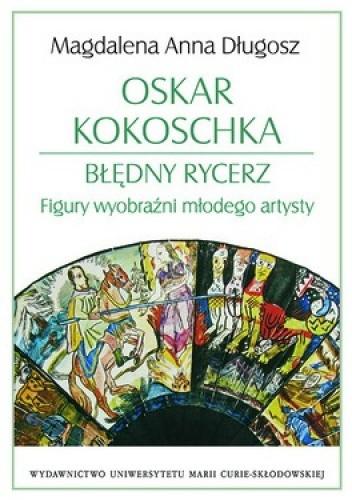 Okładka książki Oskar Kokoschka. Błędny rycerz. Figury wyobraźni młodego artysty