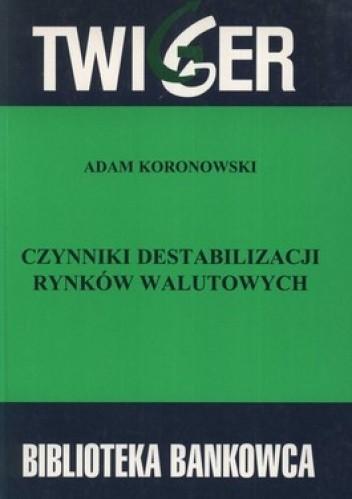 Okładka książki Czynniki destabilizacji rynków walutowych