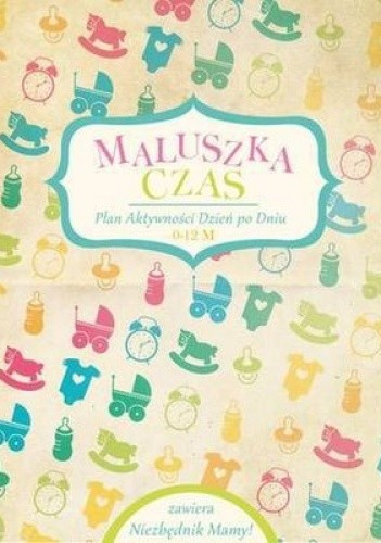 Okładka książki Maluszka czas. Plan aktywności dzień po dniu