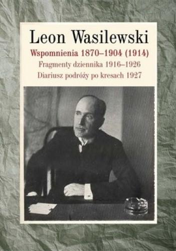 Okładka książki Wspomnienia 1870-1904 (1914). Fragmenty dziennika 1916-1926. Diariusz podróży po kresach 1927