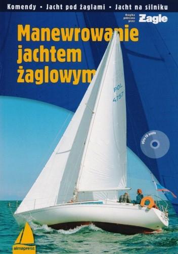 Okładka książki Manewrowanie jachtem żaglowym. Komendy, jacht pod żaglami, jacht na silniku + CD