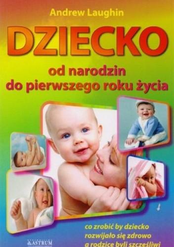 Okładka książki Dziecko. Od narodzin do pierwszego roku życia