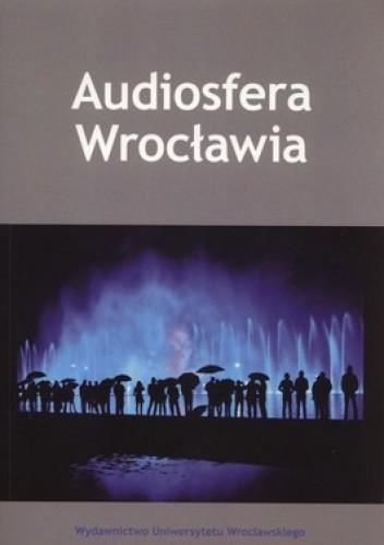 Okładka książki Audiosfera Wrocławia + CD
