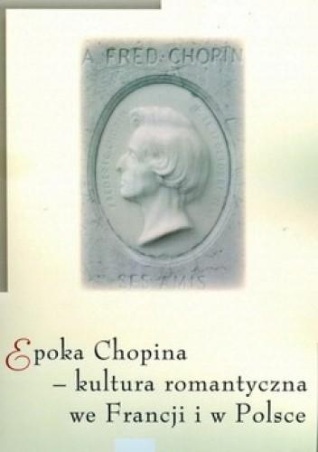 Okładka książki Epoka Chopina. Kultura romantyczna we Francji i w Polsce