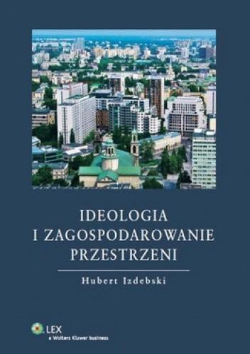 Okładka książki Ideologia i zagospodarowanie przestrzeni