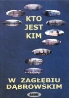 Kto jest kim w Zagłębiu Dąbrowskim. Sylwetki miast i ludzi z Zagłębia