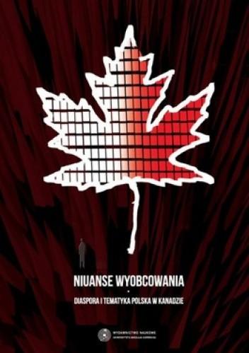 Okładka książki Niuanse wyobcowania. Diaspora i tematyka polska w Kanadzie
