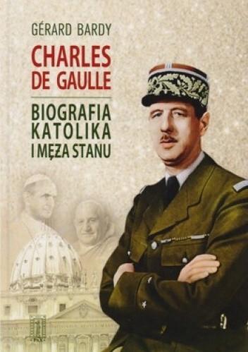 Okładka książki Charles de Gaulle. Biografia katolika i męża stanu