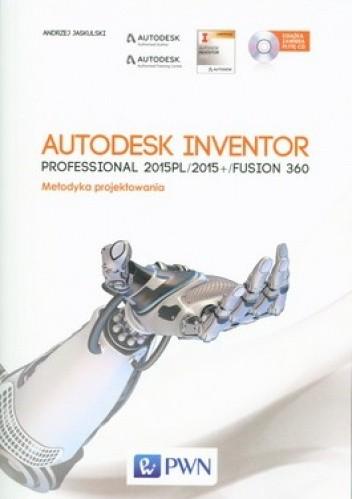 Okładka książki Autodesk Inventor Professional 2015PL/2015+/Fusion 360. Metodyka projektowania + CD