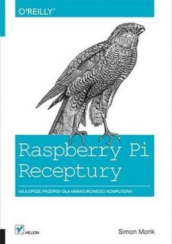 Okładka książki Raspberry Pi. Receptury. Najlepsze przepisy dla miniaturowego komputera!