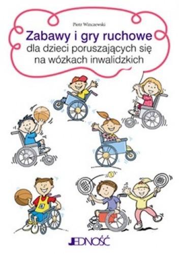 Okładka książki Zabawy i gry ruchowe dla dzieci poruszających się na wózkach inwalidzkich