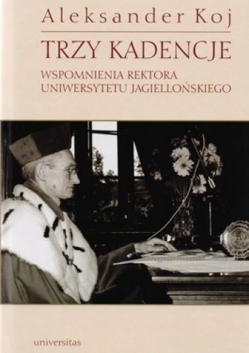 Okładka książki Trzy kadencje. Wspomnienia rektora Uniwersytetu Jagiellońskiego