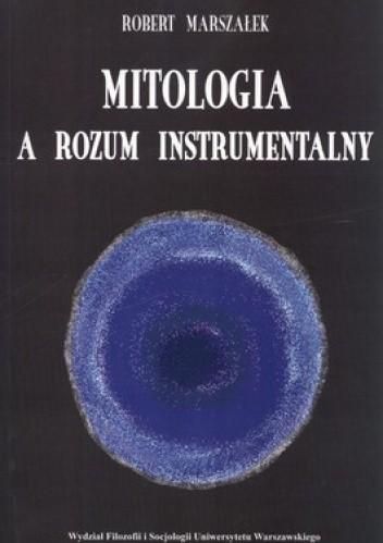 Okładka książki Mitologia a rozum instrumentalny. Fundament procesu dziejowego w dziele późnego Schellinga