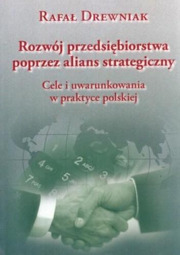 Okładka książki Rozwój przedsiębiorstwa poprzez alians strategiczny. Cele i uwarunkowania w praktyce polskiej