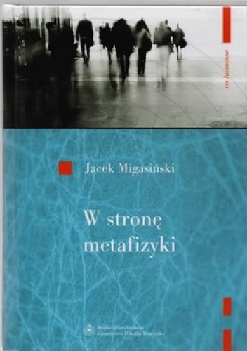 Okładka książki W stronę metafizyki. nowe tendencje metafizyczne w filozofii francuskiej połowy XX wieku