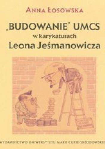 Okładka książki Budowanie UMCS w karykaturach Leona Jeśmanowicza
