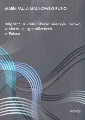 Okładka książki Imigranci a komunikacja międzykulturowa w sferze usług publicznych w Polsce