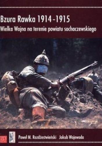 Okładka książki Bzura Rawka 1914-1915. Wielka wojna na terenie powiatu sochaczewskiego