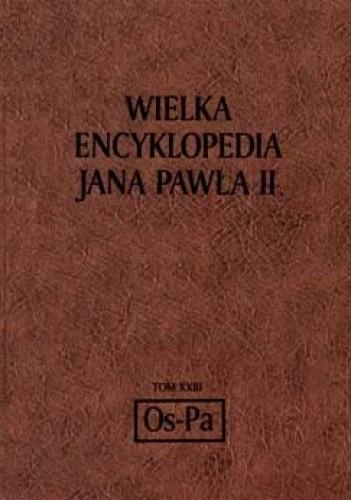 Okładka książki Wielka encyklopedia Jana Pawła II. Tom 23 Os - Pa